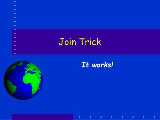 Join Trick