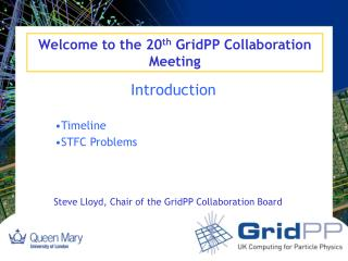 Welcome to the 20 th  GridPP Collaboration Meeting