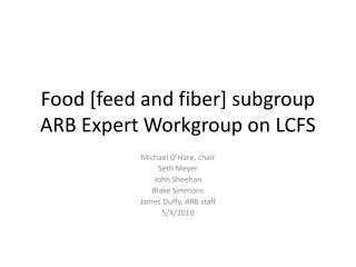 Food [feed and fiber] subgroup ARB Expert Workgroup on LCFS