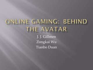 Online gaming:  behind the avatar