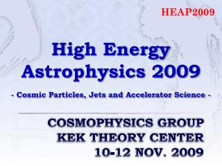 Cosmophysics  Group KEK Theory Center 10-12 Nov. 2009