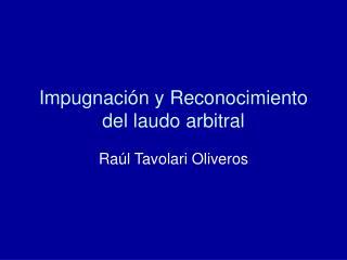 Impugnaci�n y Reconocimiento del laudo arbitral