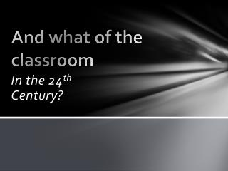 And what of the classroom