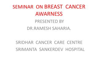 PRESENTED BY                 DR.RAMESH SAHARIA.       SRIDHAR  CANCER  CARE  CENTRE