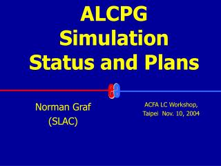ALCPG Simulation Status and Plans