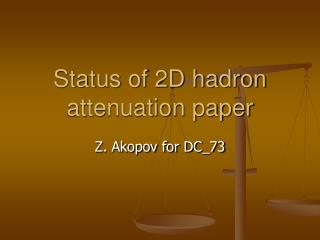 Status of 2D hadron attenuation paper