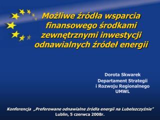 """Konferencja  """"Preferowane odnawialne źródła energii na Lubelszczyźnie""""  Lublin, 5 czerwca 2008r."""