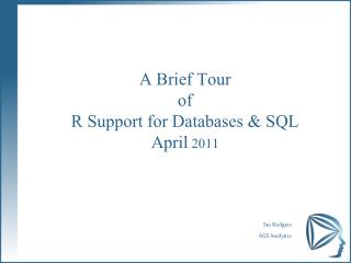 A Brief Tour of  R Support for Databases & SQL  April  2011