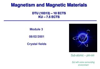 Magnetism and Magnetic Materials DTU (10313) – 10 ECTS KU – 7.5 ECTS