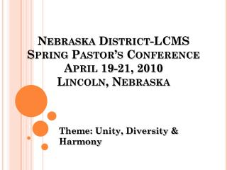 Nebraska District-LCMS  Spring Pastor's Conference April 19-21, 2010 Lincoln, Nebraska