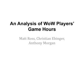 An Analysis of WoW Players' Game Hours