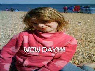 WOW DAY!!!!!!
