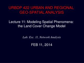URBDP 422 URBAN AND REGIONAL  GEO-SPATIAL ANALYSIS Lecture 11: Modeling Spatial Phenomena: