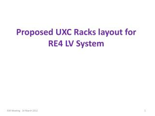 Proposed UXC Racks layout for RE4 LV System
