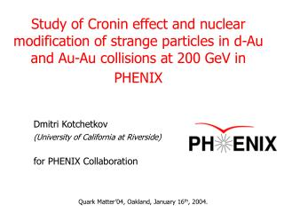 Dmitri Kotchetkov (University of California at Riverside) for PHENIX Collaboration