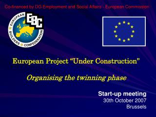 European Project �Under Construction� Organising the twinning phase Start-up  meeting