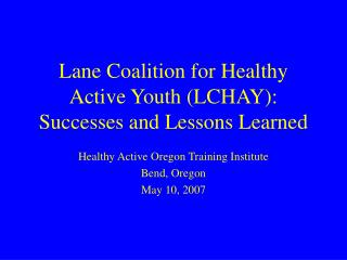 Lane Coalition for Healthy Active Youth (LCHAY): Successes and Lessons Learned