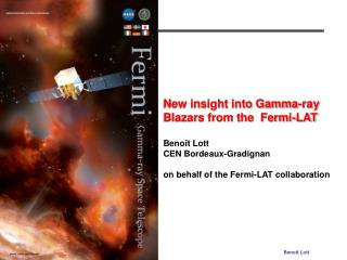 New insight into Gamma-ray  Blazars from the  Fermi-LAT  Benoît Lott  CEN Bordeaux-Gradignan