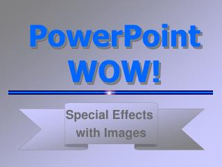 PowerPoint WOW!