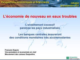 François Dupuis Vice-président et économiste en chef Mouvement des caisses Desjardins