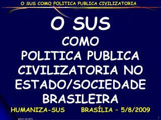 O SUS  COMO  POLITICA PUBLICA CIVILIZATORIA NO  ESTADO/SOCIEDADE BRASILEIRA