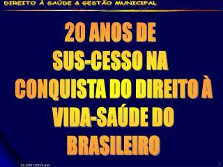 20 ANOS DE   SUS-CESSO NA   CONQUISTA DO DIREITO � VIDA-SA�DE DO BRASILEIRO