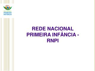 REDE NACIONAL PRIMEIRA INFÂNCIA - RNPI