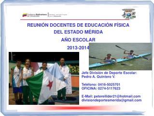 Jefe División de Deporte Escolar: Pedro A. Quintero V. Teléfono: 0416-5025701