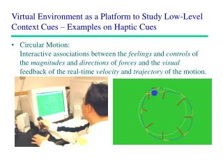 Virtual Environment as a Platform to Study Low-Level Context Cues – Examples on Haptic Cues