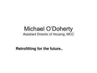 Michael O�Doherty  Assistant Director of Housing, MCC