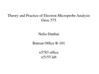 Theory and Practice of Electron Microprobe Analysis Geoc 575 Nelia Dunbar Bureau Office B-101