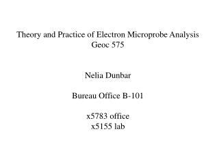 Theory and Practice of Electron Microprobe Analysis Geoc 575 Nelia Dunbar Bureau Office B-101