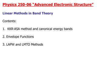 """Physics 250-06 """"Advanced Electronic Structure"""" Linear Methods in Band Theory Contents:"""