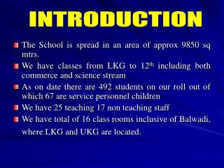 The School is spread in an area of approx 9850 sq mtrs.