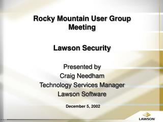 Rocky Mountain User Group Meeting Lawson Security Presented by Craig Needham