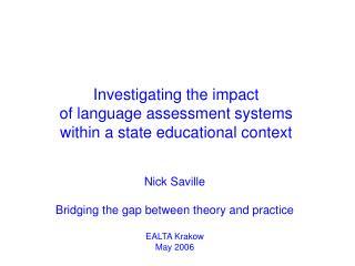 Nick Saville  Bridging the gap between theory and practice  EALTA Krakow May 2006