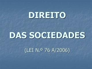 DIREITO  DAS SOCIEDADES (LEI N.º 76 A/2006)