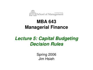 MBA 643 Managerial Finance Lecture 5: Capital Budgeting Decision Rules