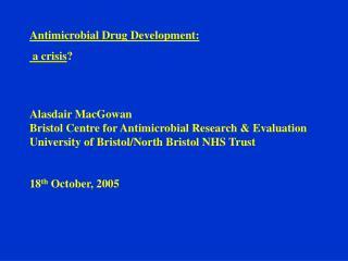 Antimicrobial Drug Development:  a crisis ?