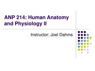 ANP 214: Human Anatomy and Physiology II
