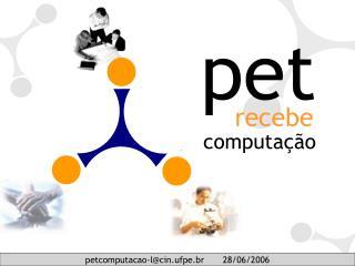 petcomputacao-l@cin.ufpe.br       28/06/2006