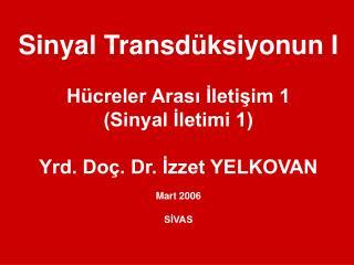 Si nyal  Transd üksiyonu n I Hücreler Arası İletişim 1 (Sinyal İletimi 1)