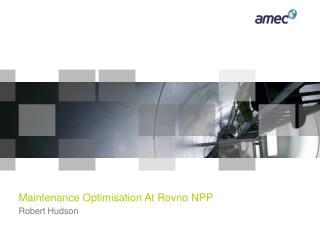Maintenance Optimisation At Rovno NPP