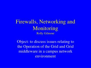 Firewalls, Networking and Monitoring Rolly Gilmour