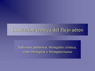 Limitación crónica del flujo aéreo