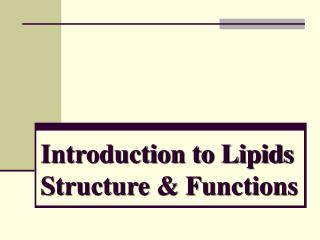 Introduction to Lipids  Structure & Functions