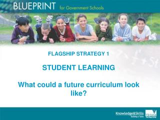 FLAGSHIP STRATEGY 1  STUDENT LEARNING  What could a future curriculum look like