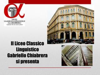 Il Liceo Classico Linguistico  Gabriello Chiabrera  si presenta