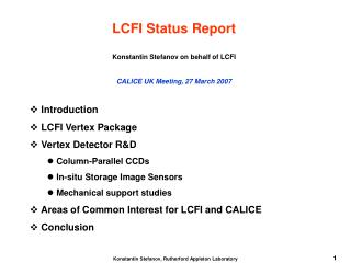 LCFI Status Report Konstantin Stefanov on behalf of LCFI CALICE UK Meeting, 27 March 2007