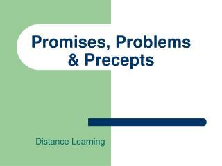 Promises, Problems & Precepts